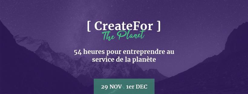 CreateFor…The Planet, marathon entrepreneurial – Vendredi 29 novembre au Dimanche 1er décembre